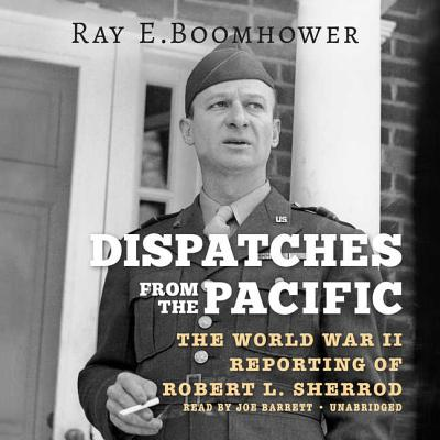 Dispatches from the Pacific: The World War II Reporting of Robert L. Sherrod: Library Edition