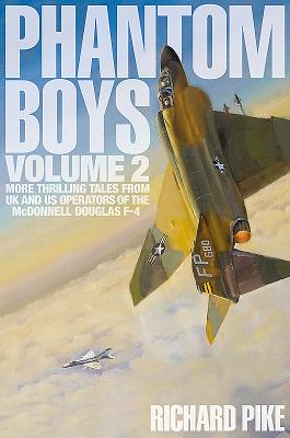 Phantom Boys: More Thrilling Tales from UK and US Operators of the Mcdonnell Douglas F-4
