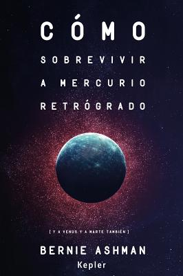 Cómo sobrevivir a Mercurio retrograde / How To Survive Mercury Retrograde: Y a Venus Y a Marte Tambien / and Venus & Mars Too