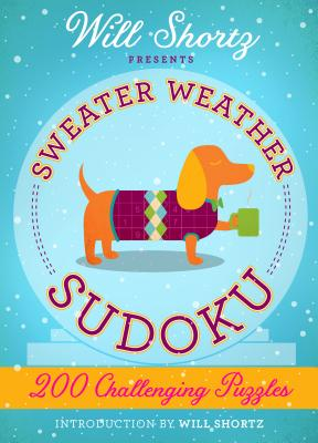 Will Shortz Presents Sweater Weather Sudoku: 200 Challenging Puzzles