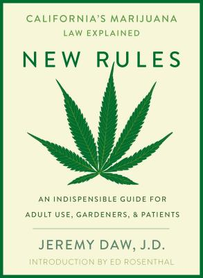 New Rules: California's Marijuana Laws Explained: An Indispensable Guide for Marijuana Consumers, Gardeners, and Patients in Cal