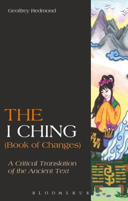 The I Ching (Book of Changes): A Critical Translation of the Ancient Text