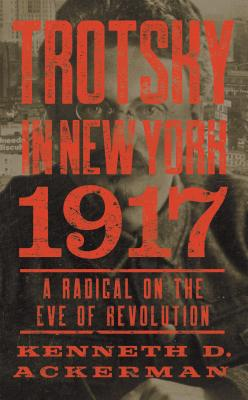 Trotsky in New York 1917: A Radical on the Eve of Revolution