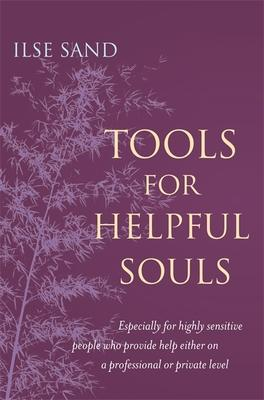 Tools for Helpful Souls: Especially for highly sensitive people who provide help either on a professional or private level