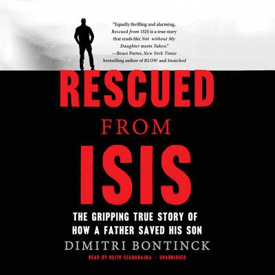 Rescued from Isis: The Gripping True Story of How a Father Saved His Son