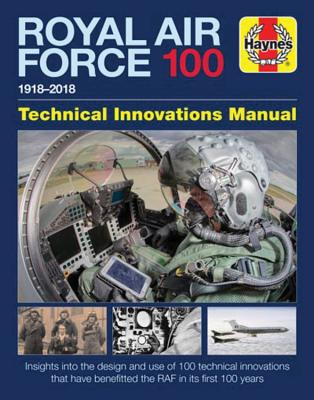 Haynes RAF 100 1918-2018 Technical Innovations Manual: Insights Into the Design and Use of 100 Technical Innovations That Have B