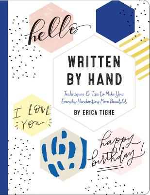 Written by Hand: Techniques & Tips to Make Your Everyday Handwriting More Beautiful