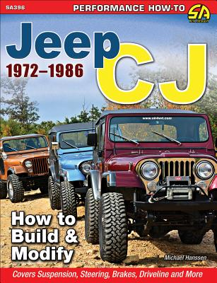 Jeep Cj 1972-1986: How to Build and Modify