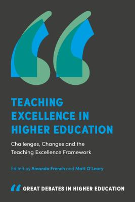 Teaching Excellence in Higher Education: Challenges, Changes and the Teaching Excellence Framework