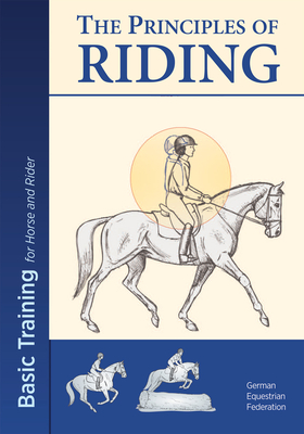 The Principles of Riding: Basic Training for Horse and Rider