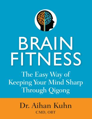 Brain Fitness: The Easy Way of Keeping Your Mind Sharp Through Qigong Movements