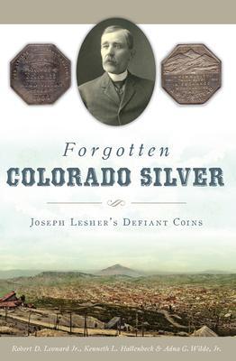 Forgotten Colorado Silver: Joseph Lesher's Defiant Coins