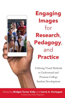 Engaging Images for Research, Pedagogy, and Practice: Utilizing Visual Methods to Understand and Promote College Student Develop