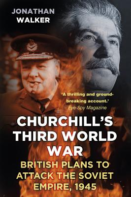 Churchill's Third World War: British Plans to Attack the Soviet Empire, 1945