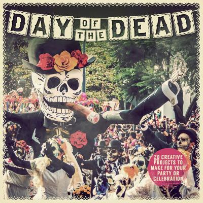 Day of the Dead: 20 Creative Projects to Make for Your Party or Celebration
