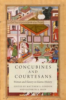 Concubines and Courtesans: Women and Slavery in Islamic History