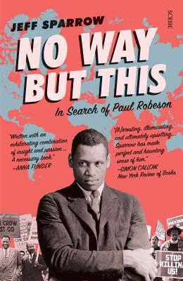 No Way But This: In Search of Paul Robeson