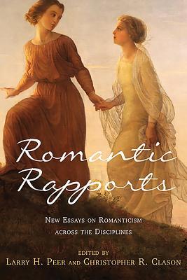 Romantic Rapports: New Essays on Romanticism across the Disciplines