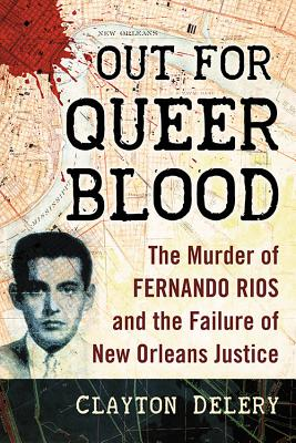 Out for Queer Blood: The Murder of Fernando Rios and the Failure of New Orleans Justice