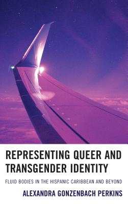 Representing Queer and Transgender Identity: Fluid Bodies in the Hispanic Caribbean and Beyond