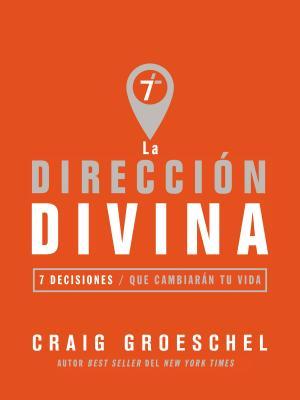 La dirección divina / Divine Direction: 7 Decisiones Que Cambiarán Su Vida / 7 Decisions That Will Change Your Life