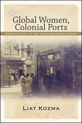 Global Women, Colonial Ports: Prostitution in the Interwar Middle East