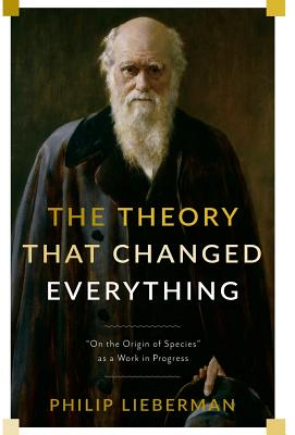 The Theory That Changed Everything: On the Origin of Species As a Work in Progress