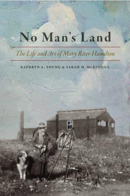 No Man's Land: The Life and Art of Mary Riter Hamilton