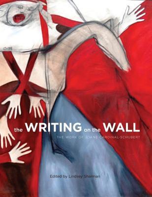 The Writing on the Wall: The Work of Joane Cardinal-Schubert