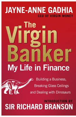 The Virgin Banker: My Life in Finance: Building a business, breaking glass ceilings and dealing with dinosaurs