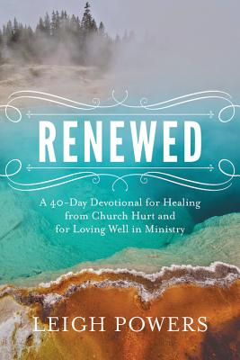 Renewed: A 40-Day Devotional for Healing from Church Hurt and for Loving Well in Ministry