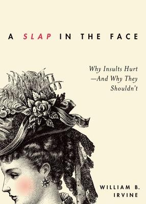 A Slap in the Face: Why Insults Hurt - and Why They Shouldn't