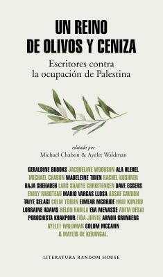 Un reino de olivos y ceniza / Kingdom of Olives and Ash: Escritores Contra La Ocupacion De Palestina / Writers Confront the Occu