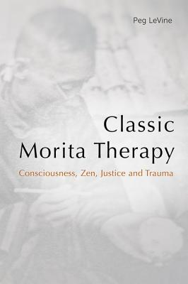 Classic Morita Therapy: Consciousness, Zen, Justice and Trauma