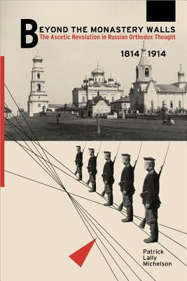 Beyond the Monastery Walls: The Ascetic Revolution in Russian Orthodox Thought 1814-1914