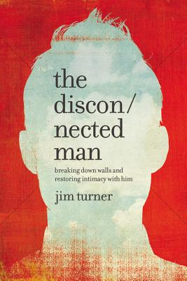 The disconnected man: breaking down walls and restoring intimacy with him