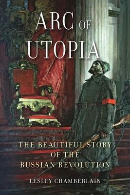 Arc of Utopia: The Beautiful Story of the Russian Revolution