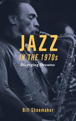Jazz in the 1970s: Diverging Streams
