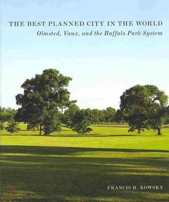 The Best Planned City in the World: Olmsted, Vaux, and the Buffalo Park System
