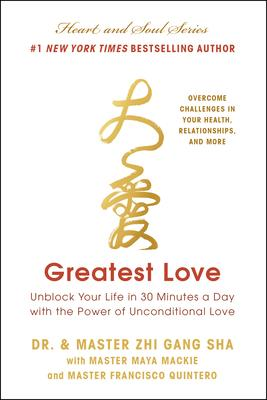 Greatest Love: Unblock Your Life in 30 Minutes a Day With the Power of Unconditional Love