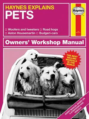 Haynes Explains Pets: Owner's Workshop Manual