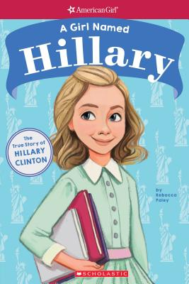 A Girl Named Hillary: The True Story of Hillary D. R. Clinton