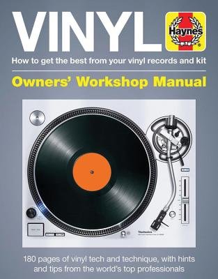 Haynes Vinyl Manual: How to Get the Best from Your Vinyl Records and Kit