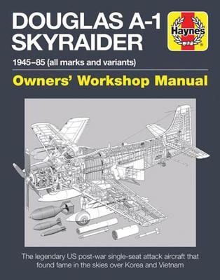 Haynes Douglas A-1 Skyraider Owner' Workshop Manual: 1945-85 (All Marks and Variants)
