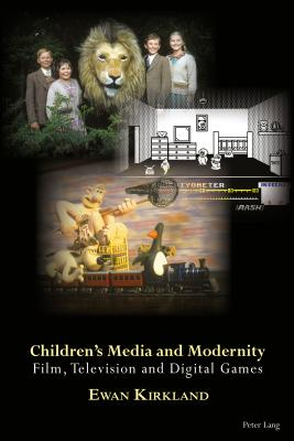 Children's Media and Modernity: Film, Television and Digital Games