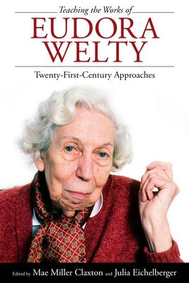 Teaching the Works of Eudora Welty: Twenty-First-Century Approaches