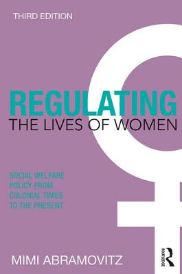 Regulating the Lives of Women: Social Welfare Policy from Colonial Times to the Present