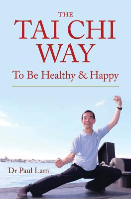 The Tai Chi Way: To Be Healthy & Happy