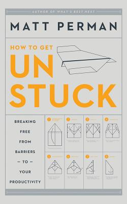 How to Get Unstuck: Breaking Free from Barriers to Your Productivity: Library Edition
