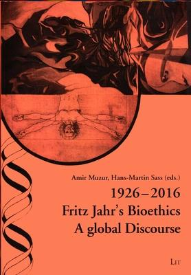 1926-2016 Fritz Jahr's Bioethics: A Global Discourse